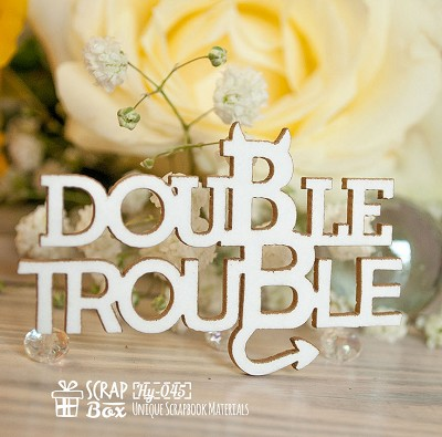 Chipboard inscription Double Trouble Hy-045