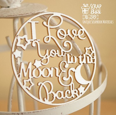 Chipboard inscription I love you to the moon and back in the circle Hi-249